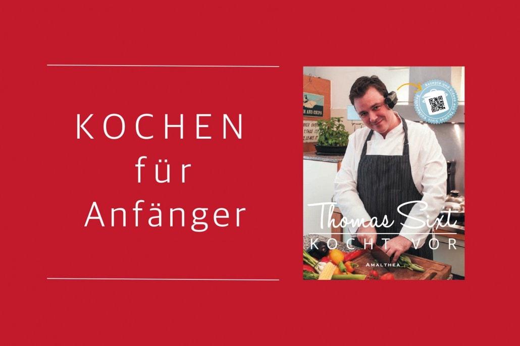 Kochbuch für Anfänger von Koch Thomas Sixt mit Video Anleitungen